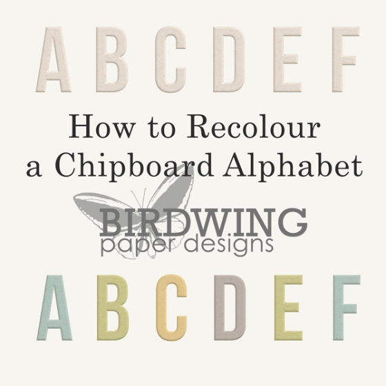 How to Recolour Chipboard Alpha from Birdwing Paper Designs